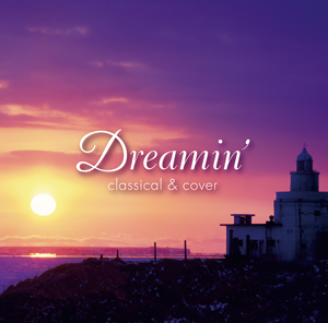 Dreamin' Disc 5 ~ classical & cover